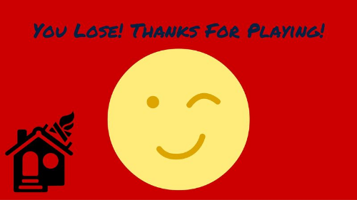 You Lose! Thanks For Playing!